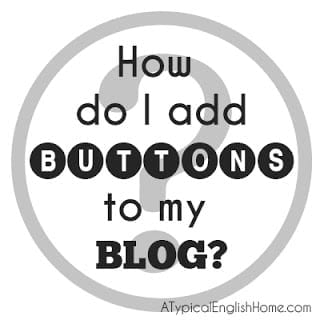 How Do I Add Buttons to my Blog / A Typical English Home
