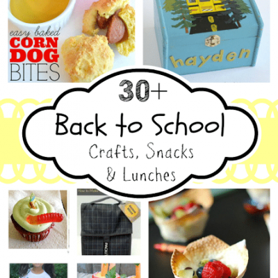 30+ Crafts, Snacks & Lunches