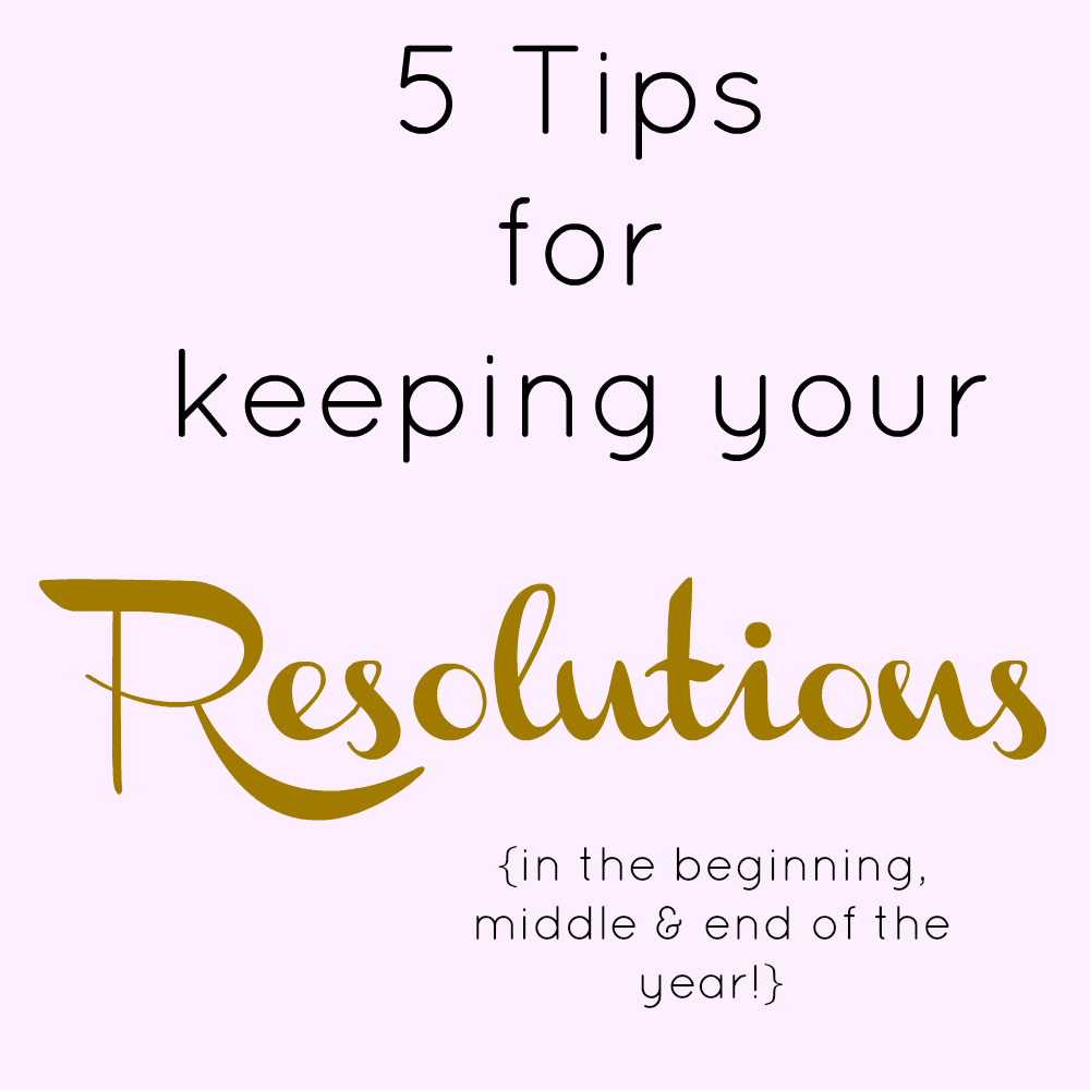 5 Tips for Keeping Your Resolutions - {i love} my disorganized life