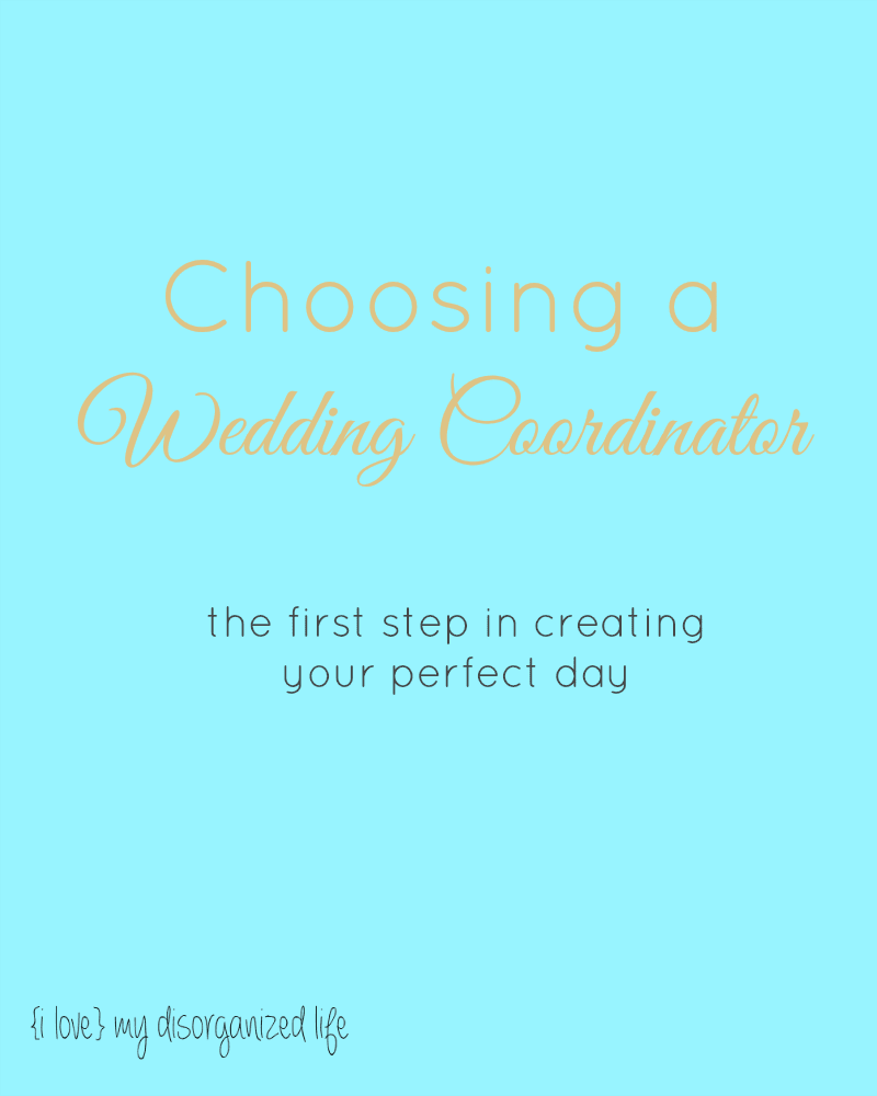 Choosing a Wedding Coordinator {i love} my disorganized life