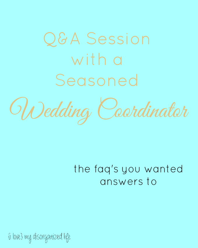 Q&A Session with a Seasoned Wedding Coordinator - {i love} my disorganized life