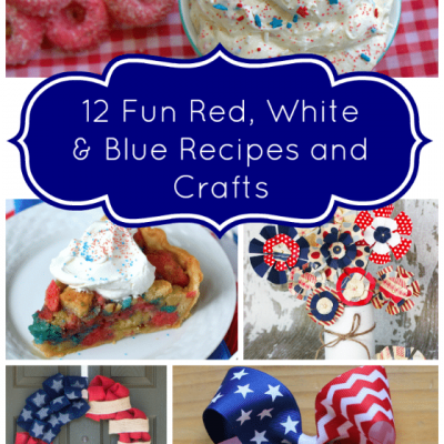12 Fun Red White and Blue Recipes & Crafts