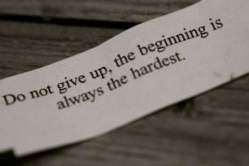 Don't Give Up- the Beginning is the Hardest