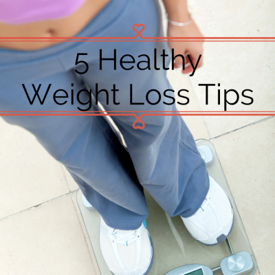 5 Healthy Weight Loss Tips