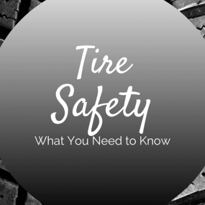 Tire Safety- What You Need to Know